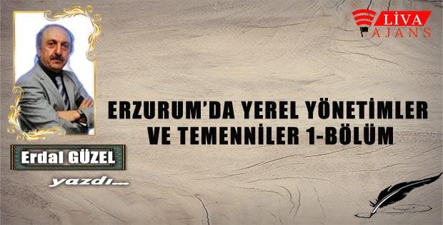 ERZURUM'DA YEREL YÖNETİMLER VE TEMENNİLER 1-BÖLÜM
