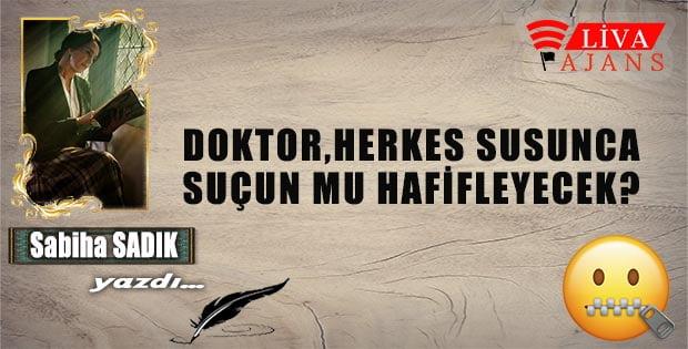 DOKTOR, HERKES SUSUNCA SUÇUN MU HAFİFLEYECEK?