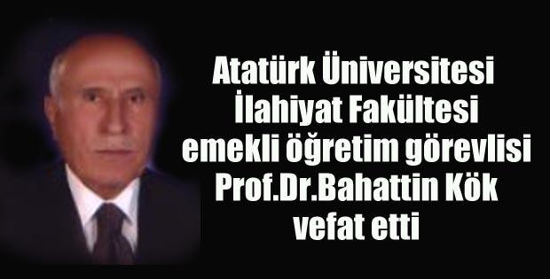 Atatürk Üniversitesi İlahiyat Fakültesi Öğretim Görevlisi Prof.Dr.Bahattin Kök vefat etti.
