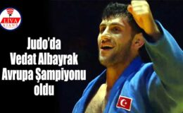 Judo'da Vedat Albayrak Avrupa Şampiyonu oldu