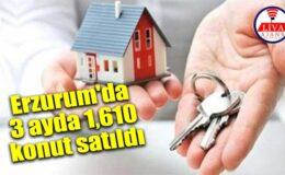 Erzurum'da 3 ayda bin 610 konut satıldı