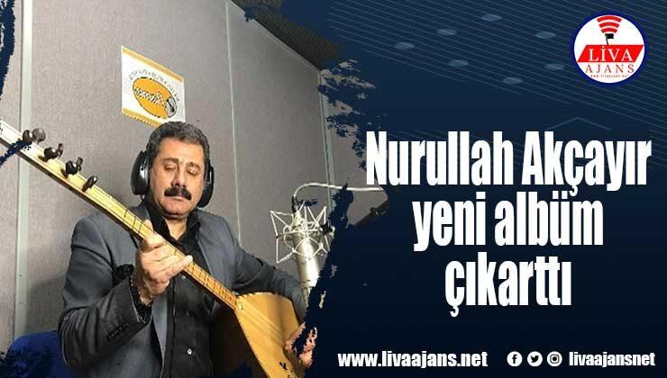 Nurullah Akçayır yeni bir albüm çıkarttı