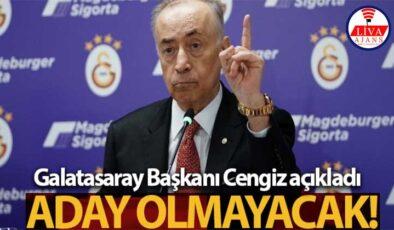 Galatasaray Başkanı Mustafa Cengiz'den flaş adaylık açıklaması!