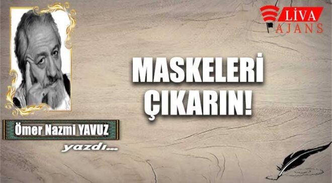 MASKELERİ ÇIKARIN!