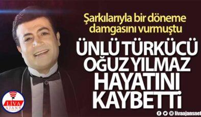 Ünlü türkücü Oğuz Yılmaz hayatını kaybetti!