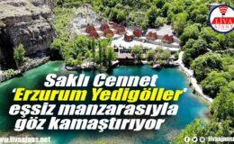 Saklı Cennet  'Erzurum Yedigöller' eşsiz manzarasıyla göz kamaştırıyor