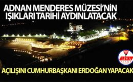 Adnan Menderes Müzesi'nin ışıkları tarihi aydınlatacak