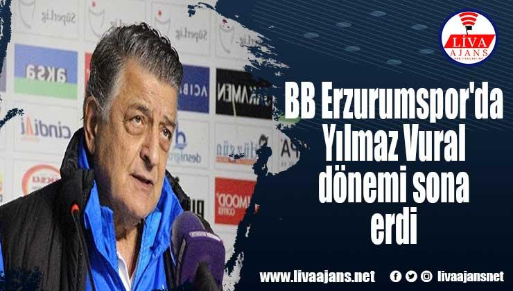 BB Erzurumspor'da Yılmaz Vural dönemi sona erdi