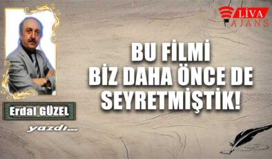 BU FİLMİ BİZ DAHA ÖNCE DE SEYRETMİŞTİK!