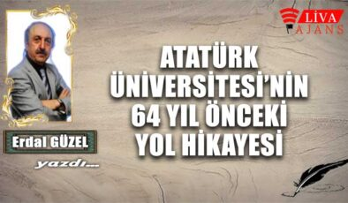 ATATÜRK ÜNİVERSİTESİ'NİN 64 YIL ÖNCEKİ YOL HİKAYESİ