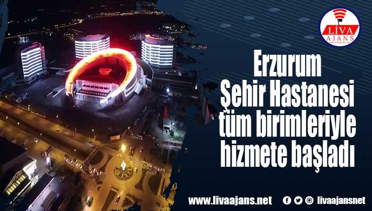 Erzurum Şehir Hastanesi tüm birimleriyle hizmete başladı