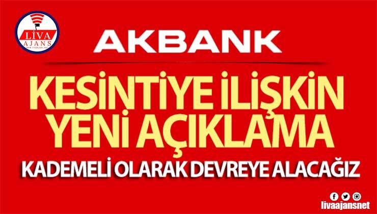 Akbank'tan kesintiye ilişkin yeni açıklama