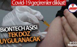 Covid-19'u geçirenlere tek doz BioNTech aşısı uygulanacak