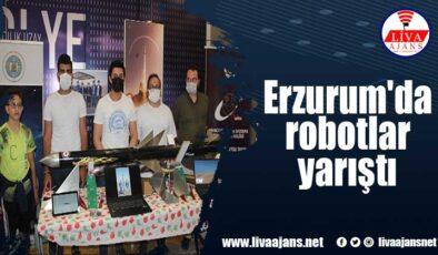 Erzurum'da robotlar yarıştı