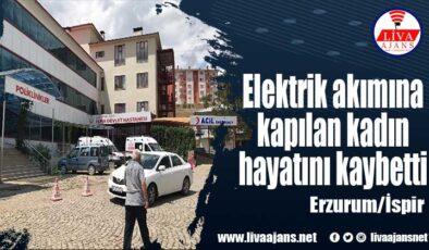 Elektrik akımına kapılan kadın hayatını kaybetti