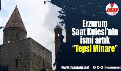 """Erzurum Saat Kulesİ'nin ismi artık """"Tepsi Minare"""""""