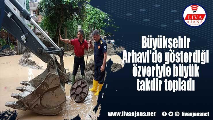 Büyükşehir Arhavi'de gösterdiği özveriyle büyük takdir topladı
