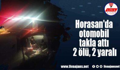 Horasan'da otomobil takla attı 2 ölü, 2 yaralı